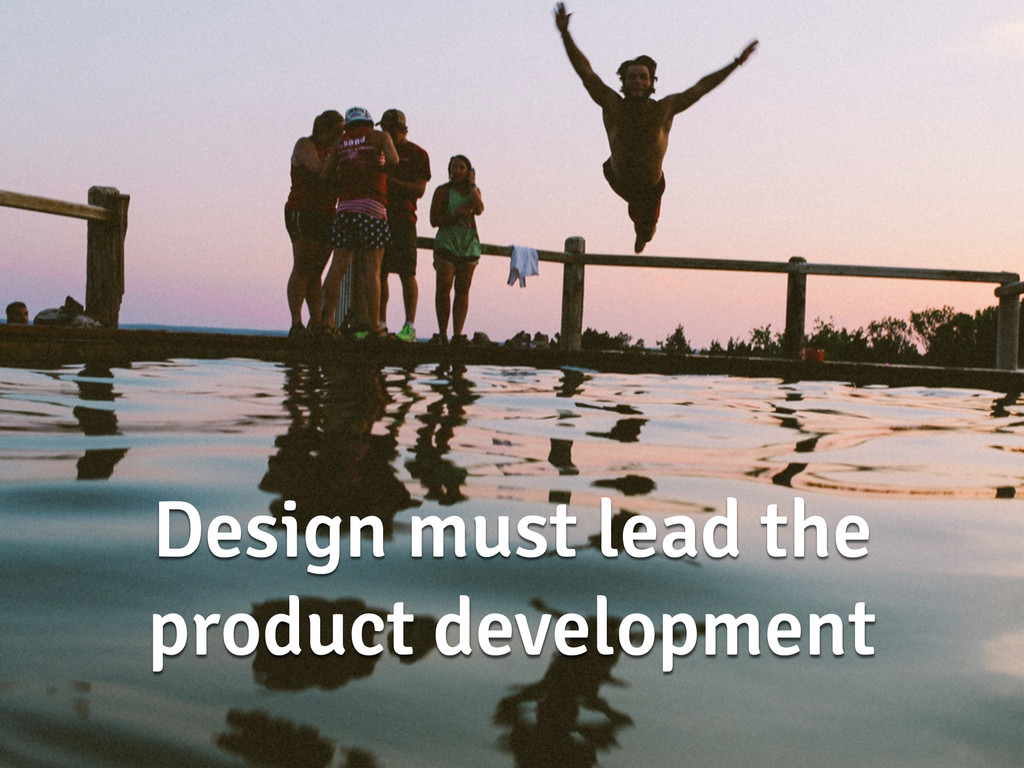 Design must lead the product development