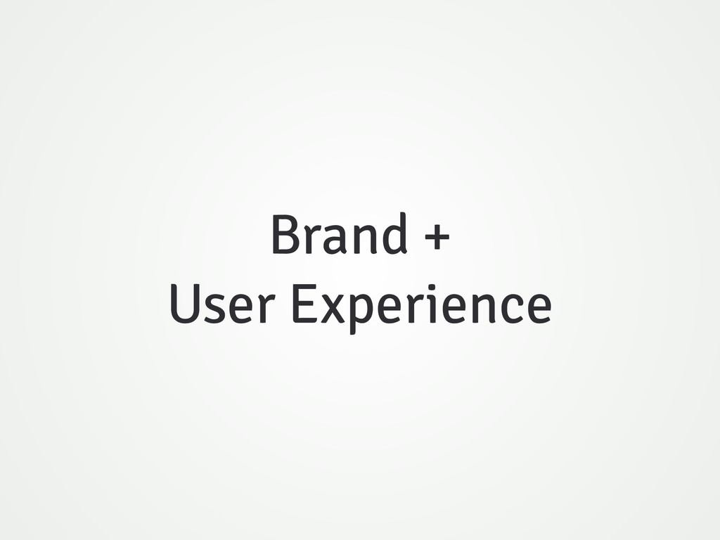 Brand + User Experience