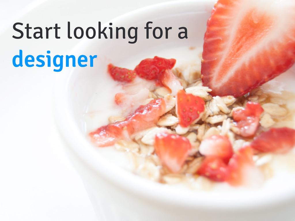 Start looking for a designer