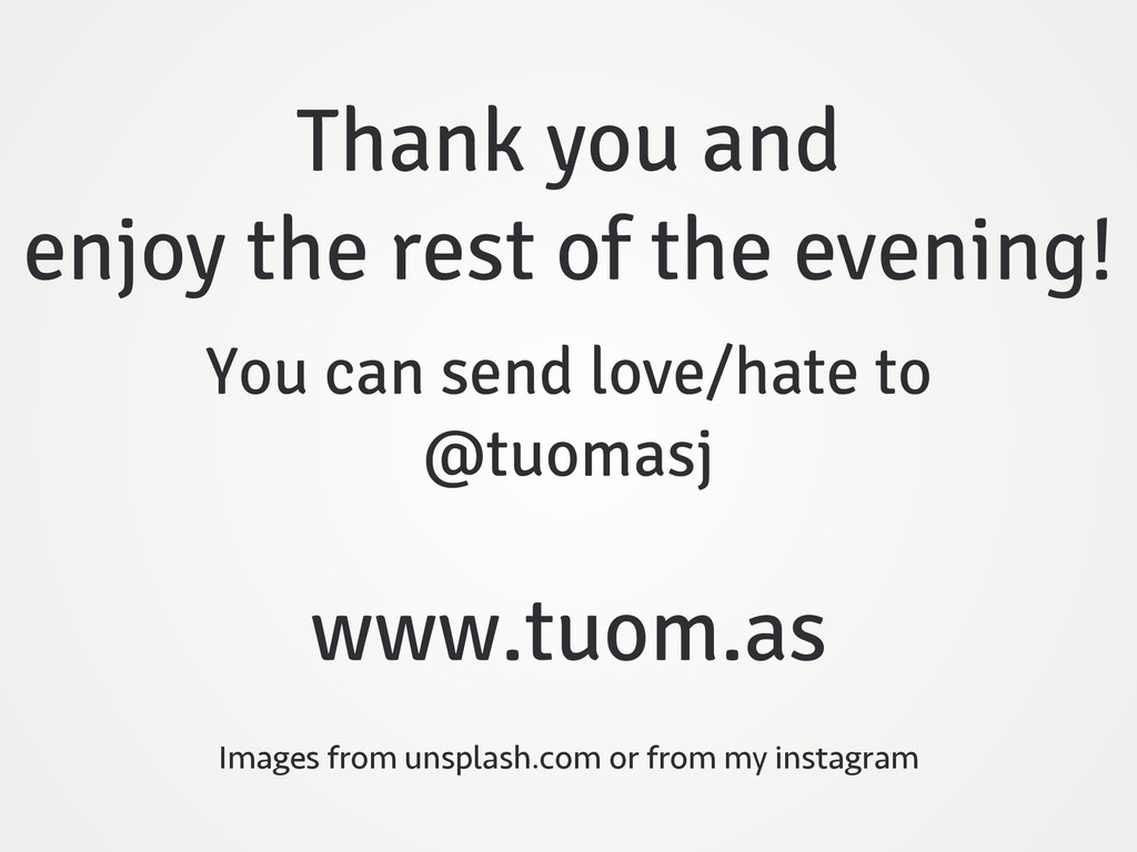 You can send love/hate to @tuomasj www.tuom.as ...