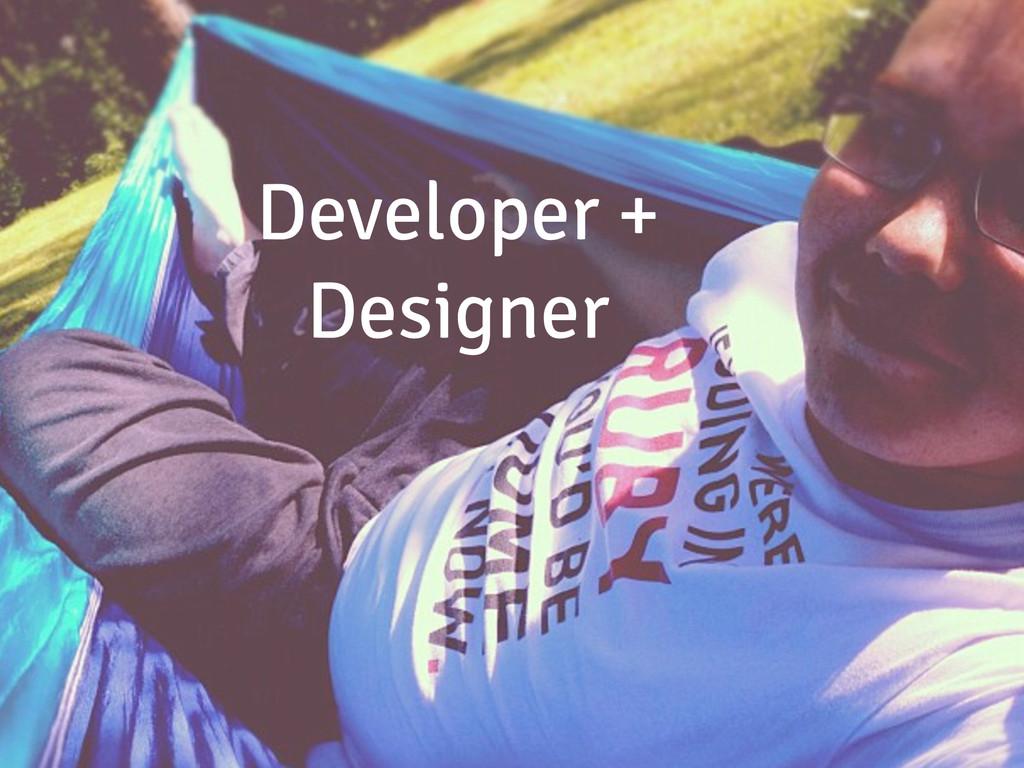 Developer + Designer