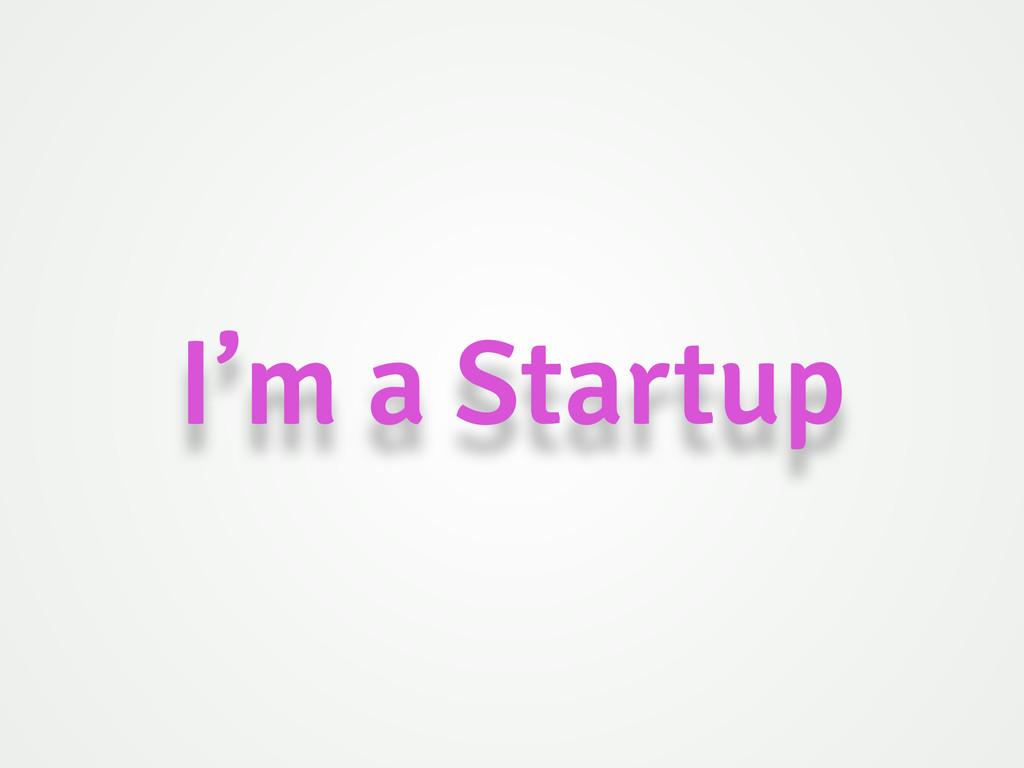 I'm a Startup