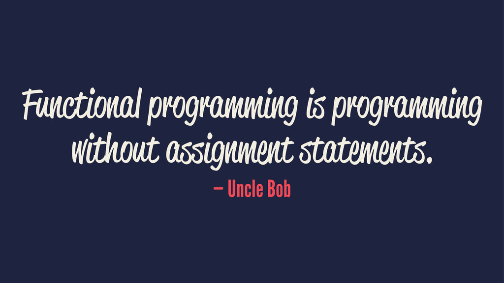Functional programming is programming without a...