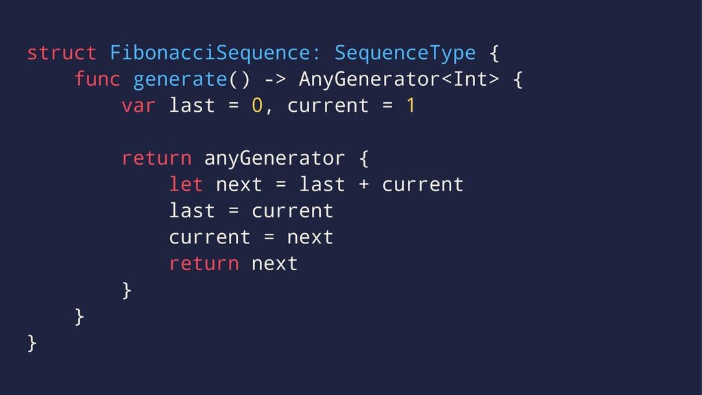 struct FibonacciSequence: SequenceType { func g...