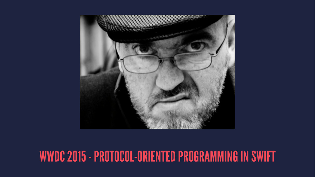 WWDC 2015 - PROTOCOL-ORIENTED PROGRAMMING IN SW...