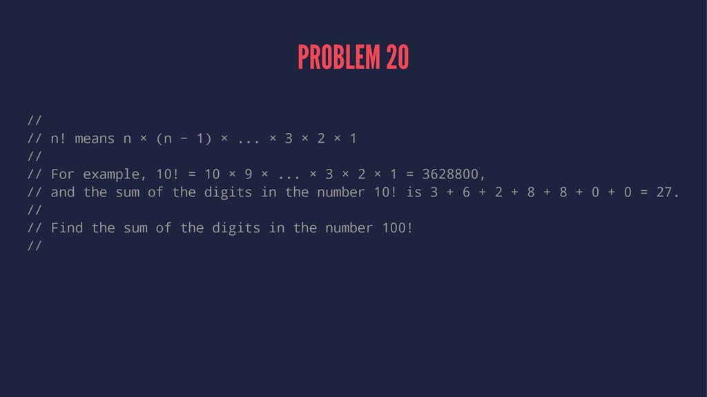 PROBLEM 20 // // n! means n × (n − 1) × ... × 3...