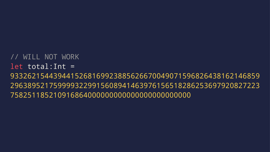 // WILL NOT WORK let total:Int = 93326215443944...