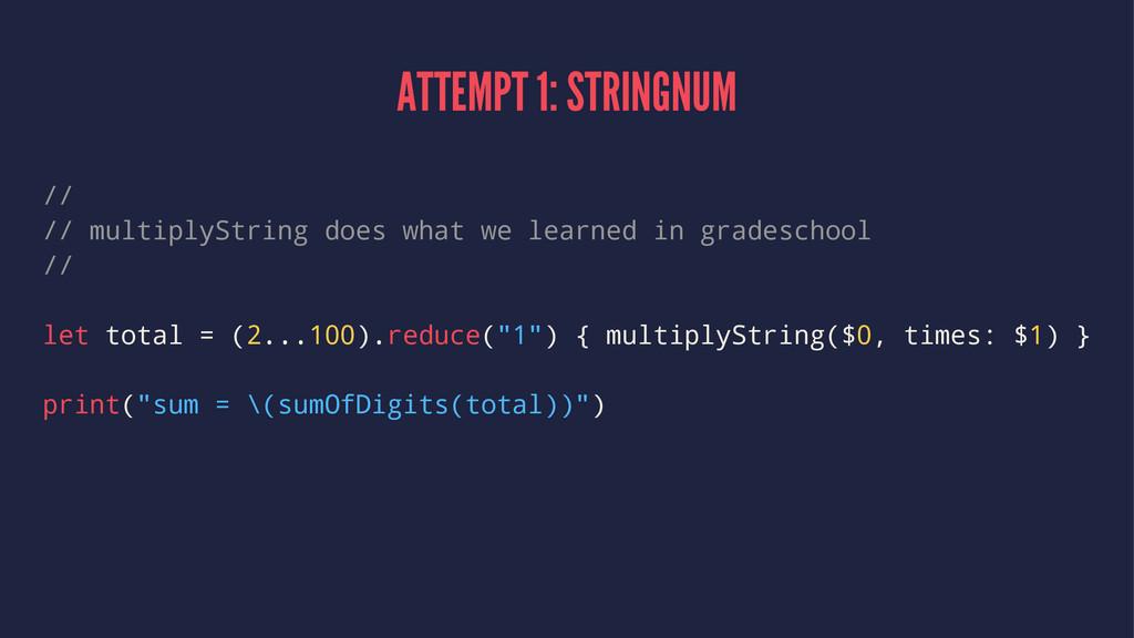ATTEMPT 1: STRINGNUM // // multiplyString does ...