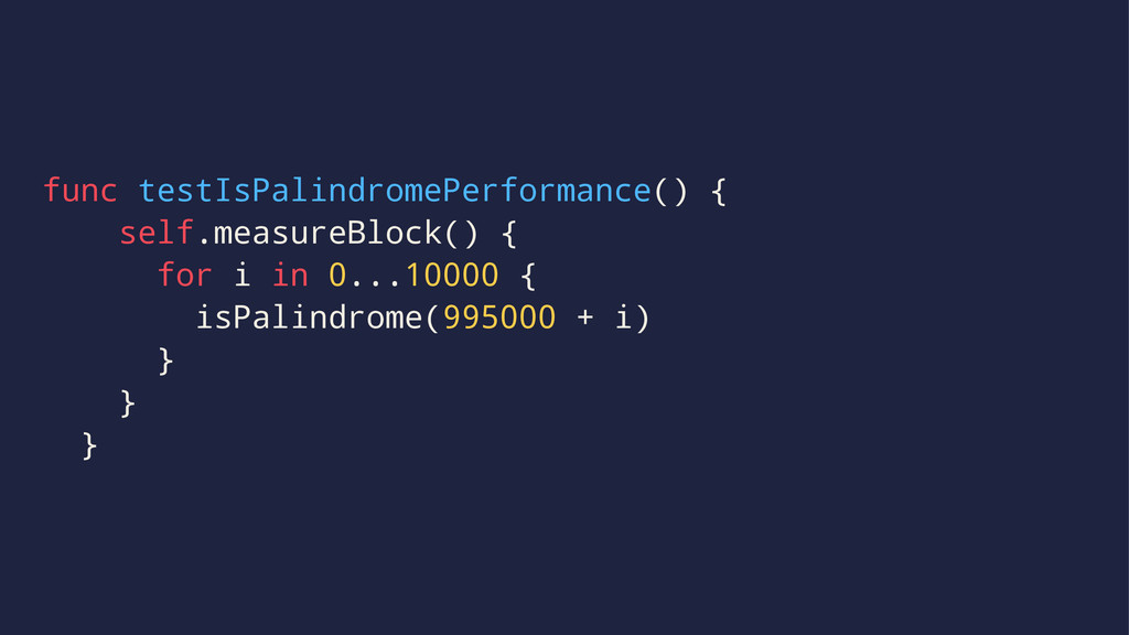 func testIsPalindromePerformance() { self.measu...