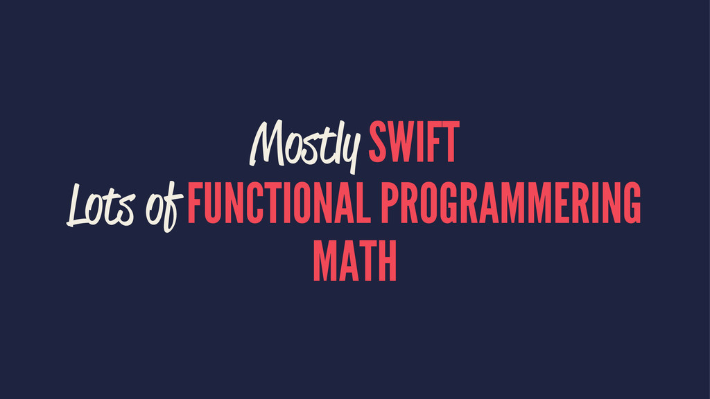 Mostly SWIFT Lots of FUNCTIONAL PROGRAMMERING M...