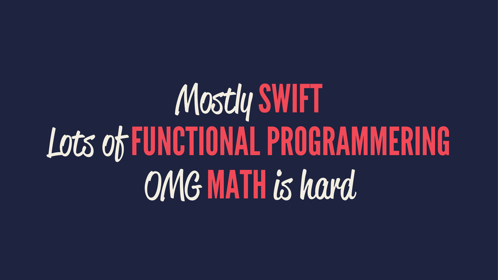 Mostly SWIFT Lots of FUNCTIONAL PROGRAMMERING O...