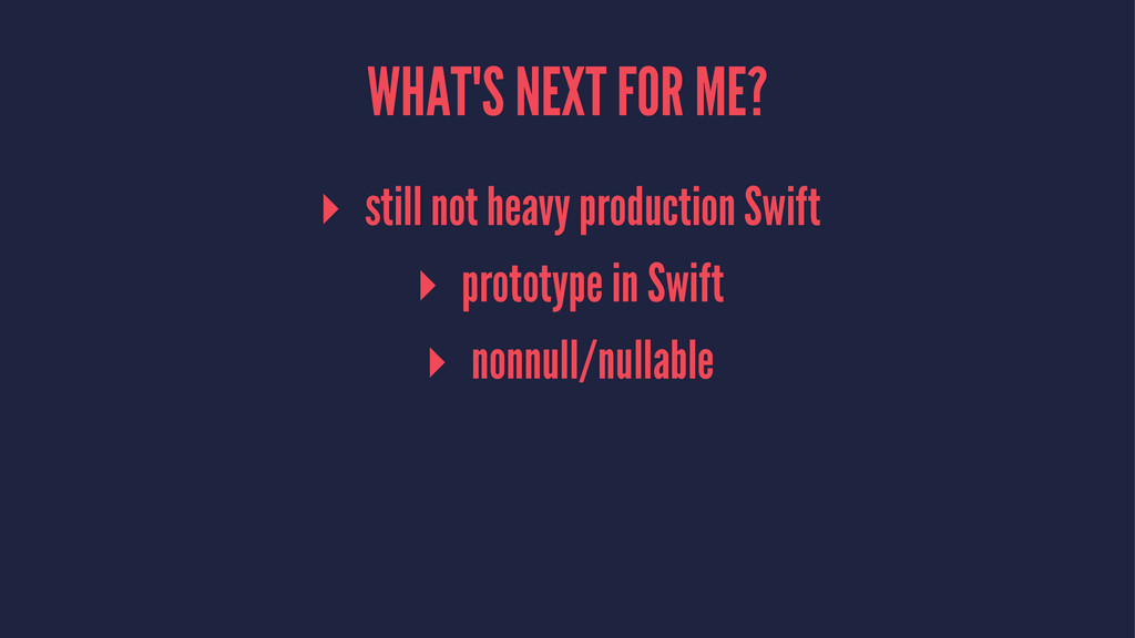 WHAT'S NEXT FOR ME? ▸ still not heavy productio...