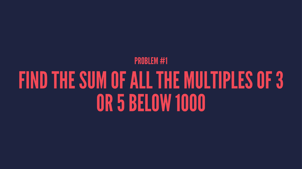 PROBLEM #1 FIND THE SUM OF ALL THE MULTIPLES OF...