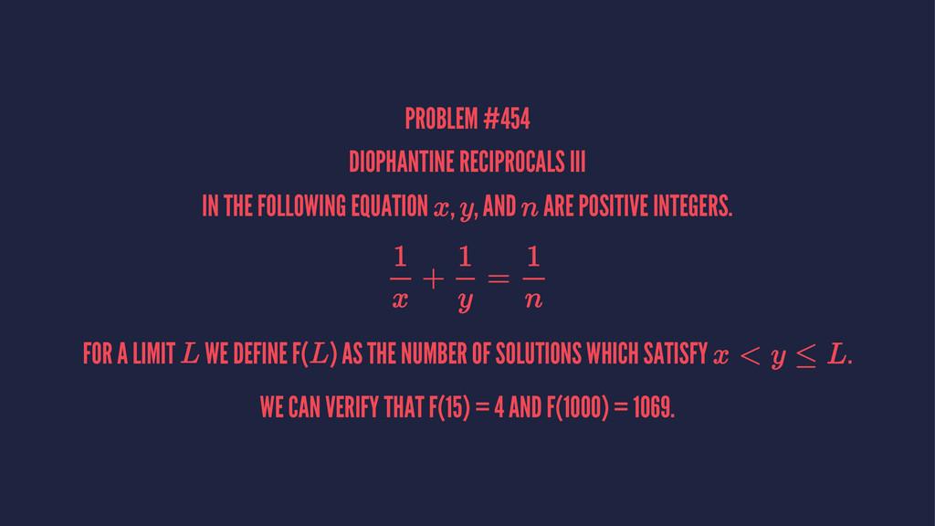 PROBLEM #454 DIOPHANTINE RECIPROCALS III IN THE...