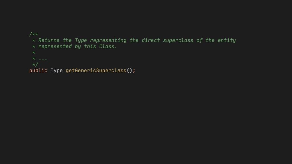 getGenericSuperclass(); * ... */ public Type /*...
