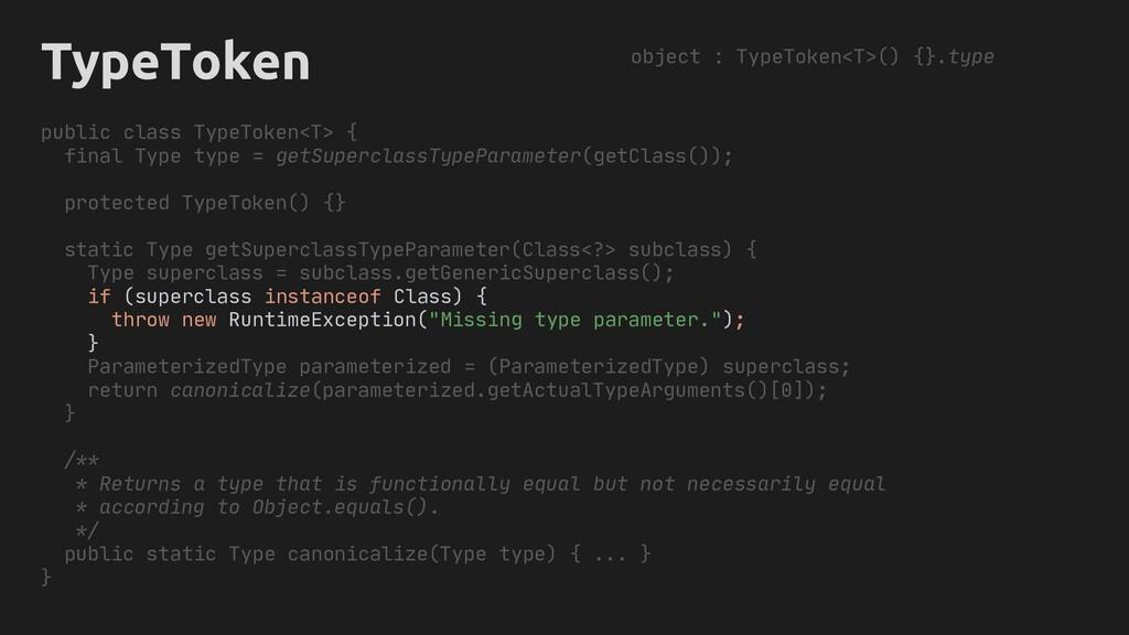 TypeToken public class TypeToken<T> { final Typ...
