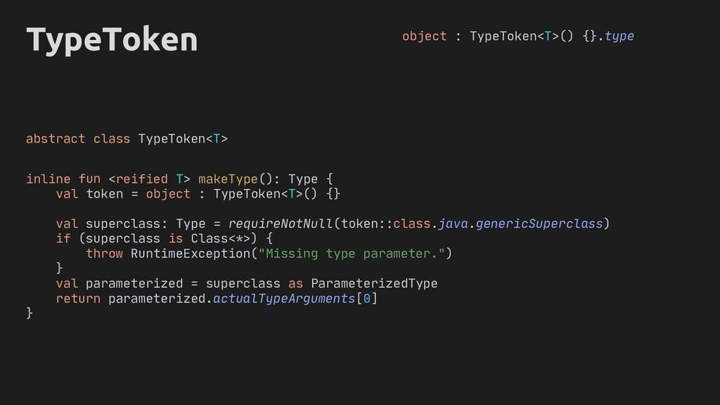 : Type requireNotNull token::class.java if (sup...