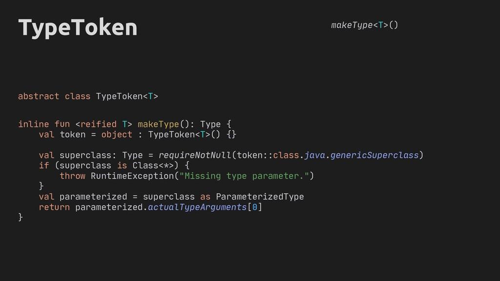 TypeToken makeType<T>() : Type requireNotNull t...