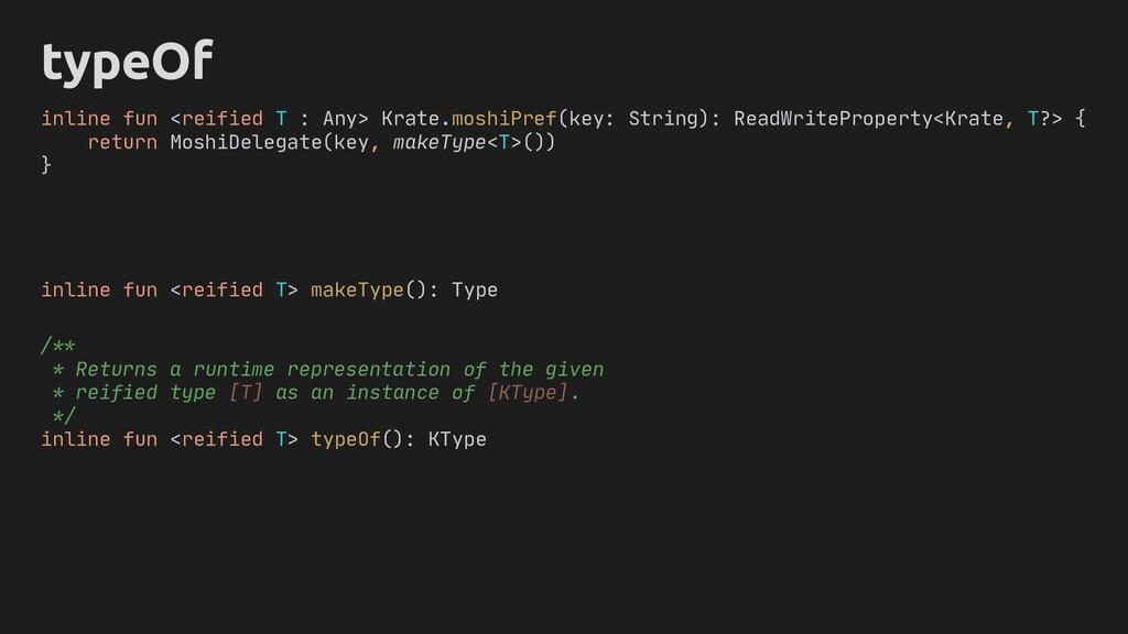 typeOf inline fun <reified T> makeType(): Type ...