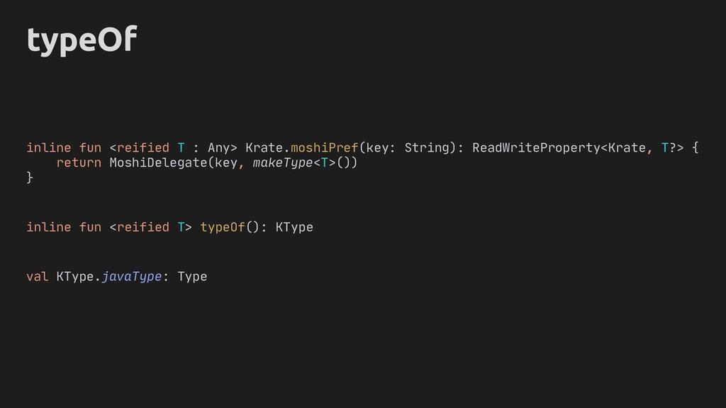 typeOf inline fun <reified T> typeOf(): KType v...