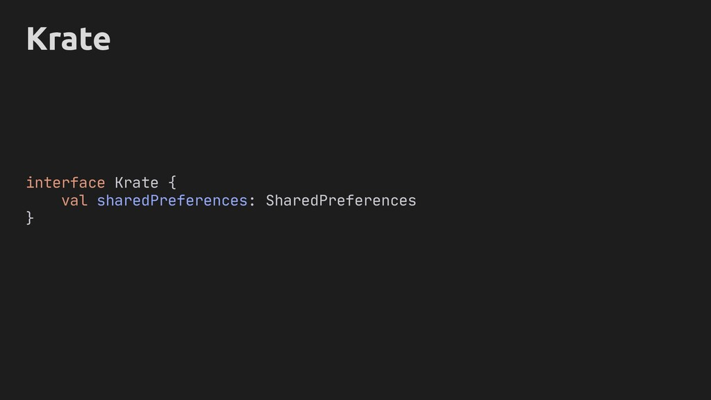 Krate interface Krate { val sharedPreferences: ...
