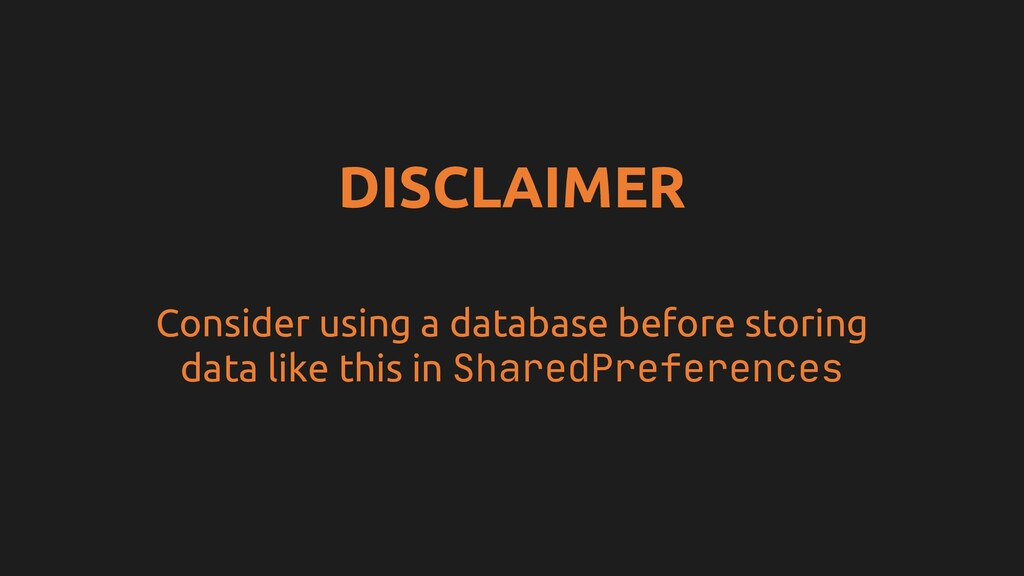 DISCLAIMER Consider using a database before sto...