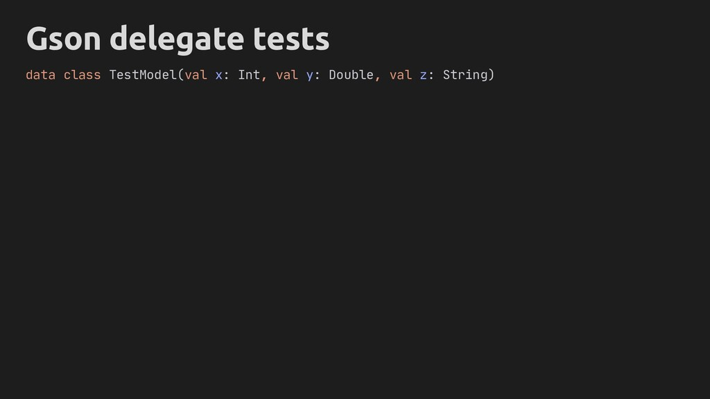 Gson delegate tests data class TestModel(val x:...