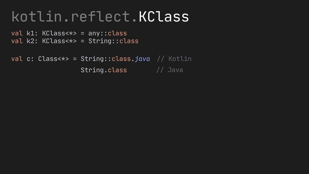 val c: Class<*> = String::class.java kotlin.ref...
