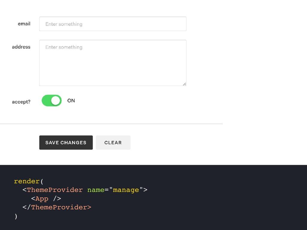 "render( <ThemeProvider name=""manage""> <App /> <..."