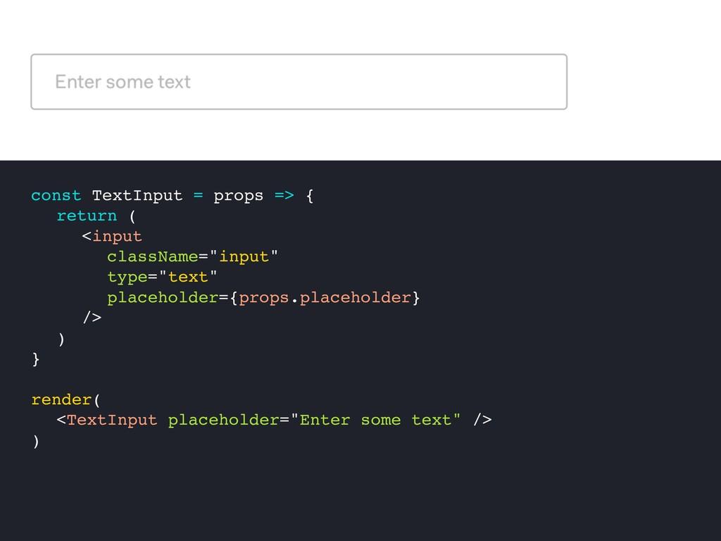 const TextInput = props => { return ( <input cl...