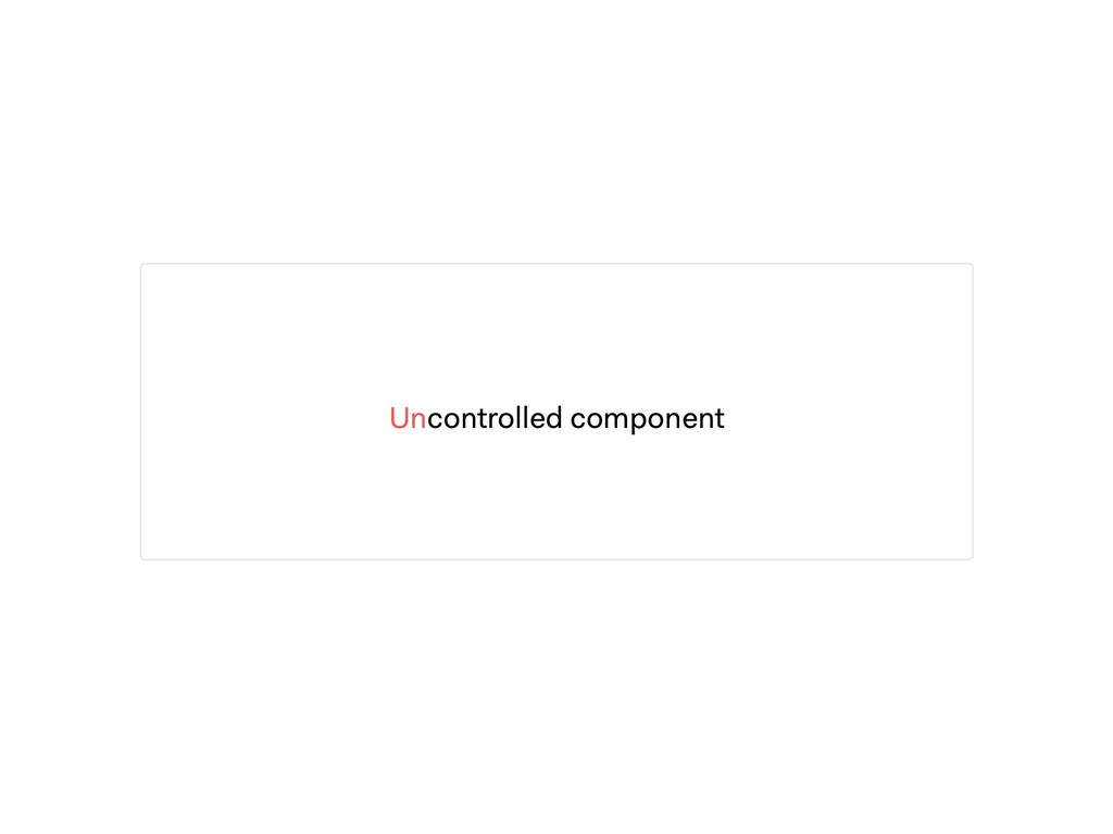 Uncontrolled component