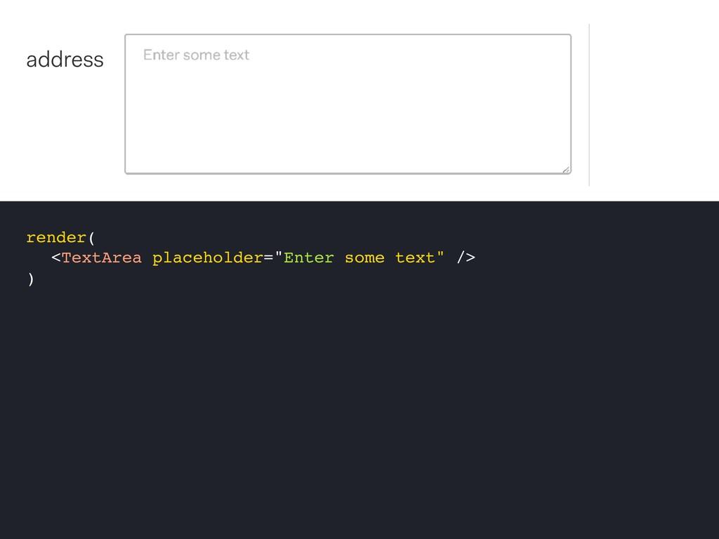 "render( <TextArea placeholder=""Enter some text""..."