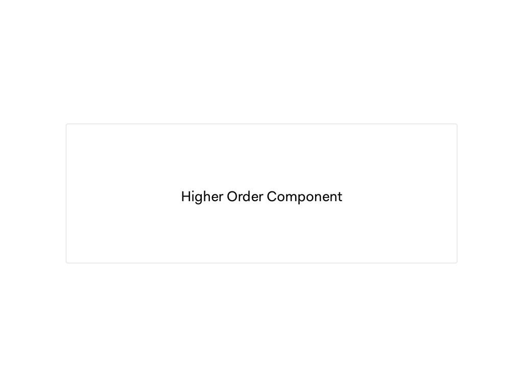 Higher Order Component