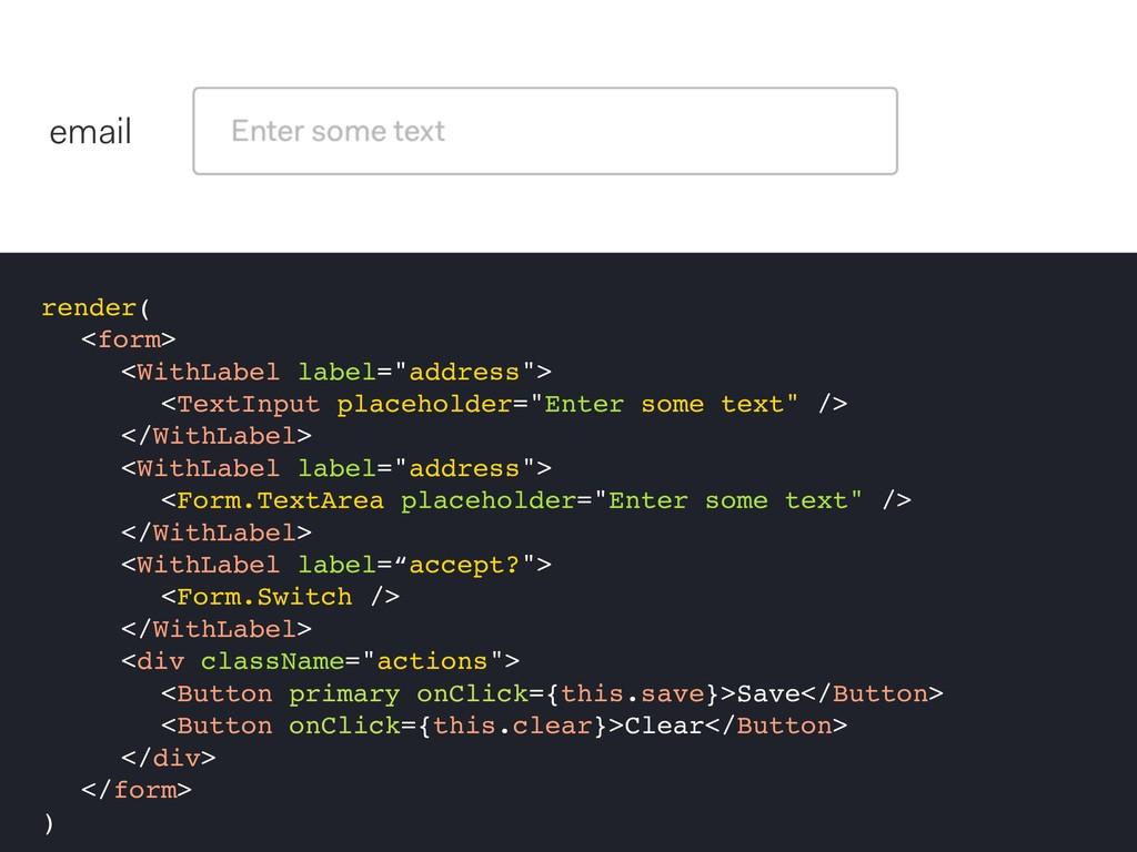 "render( <form> <WithLabel label=""address""> <Tex..."