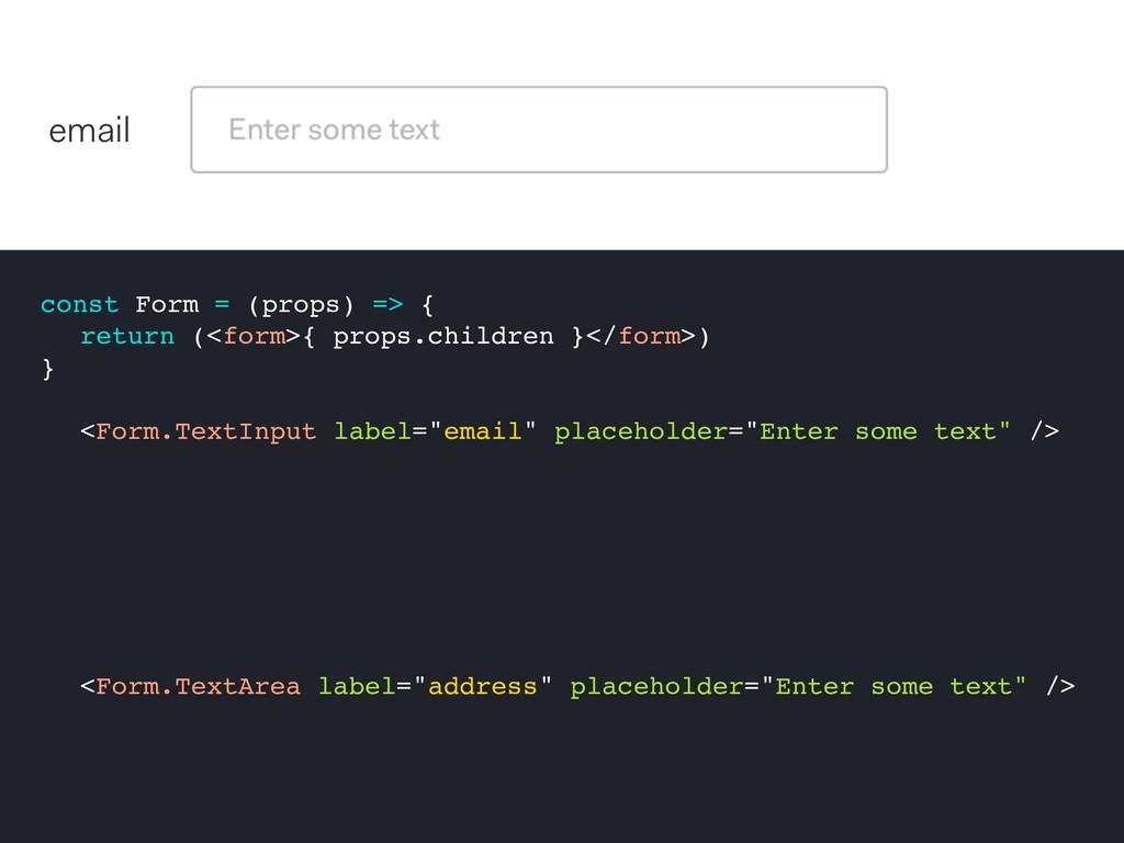 const Form = (props) => { return (<form>{ props...