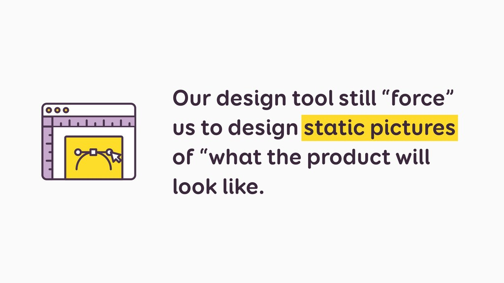 """Our design tool still """"force"""" us to design stat..."""