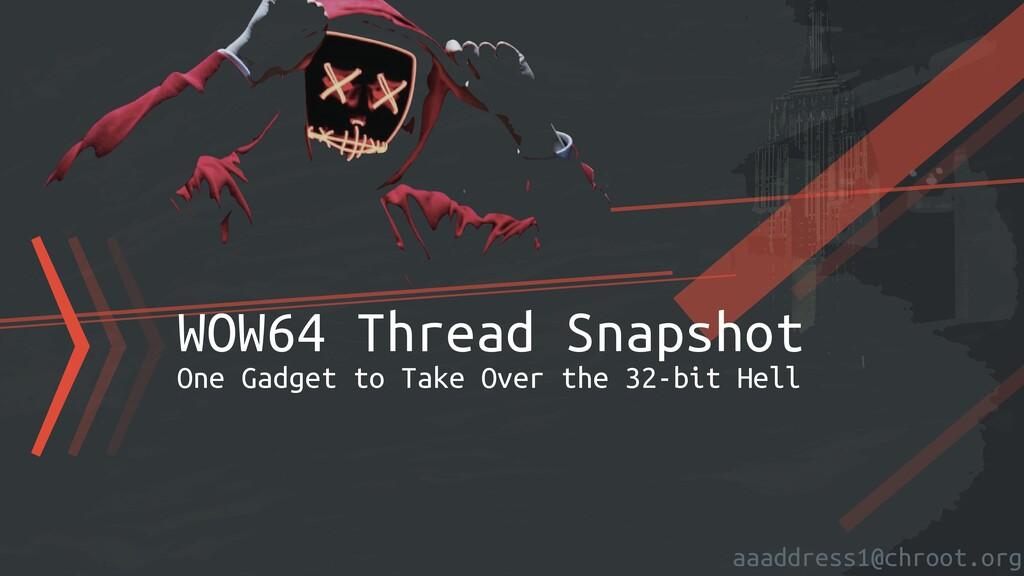 aaaddress1@chroot.org 〉〉〉WOW64 Thread Snapshot ...