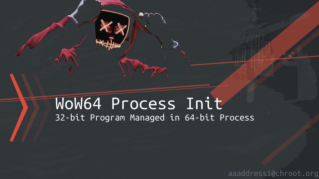 aaaddress1@chroot.org 〉〉〉WoW64 Process Init   3...