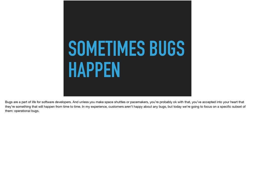 SOMETIMES BUGS HAPPEN Bugs are a part of life f...