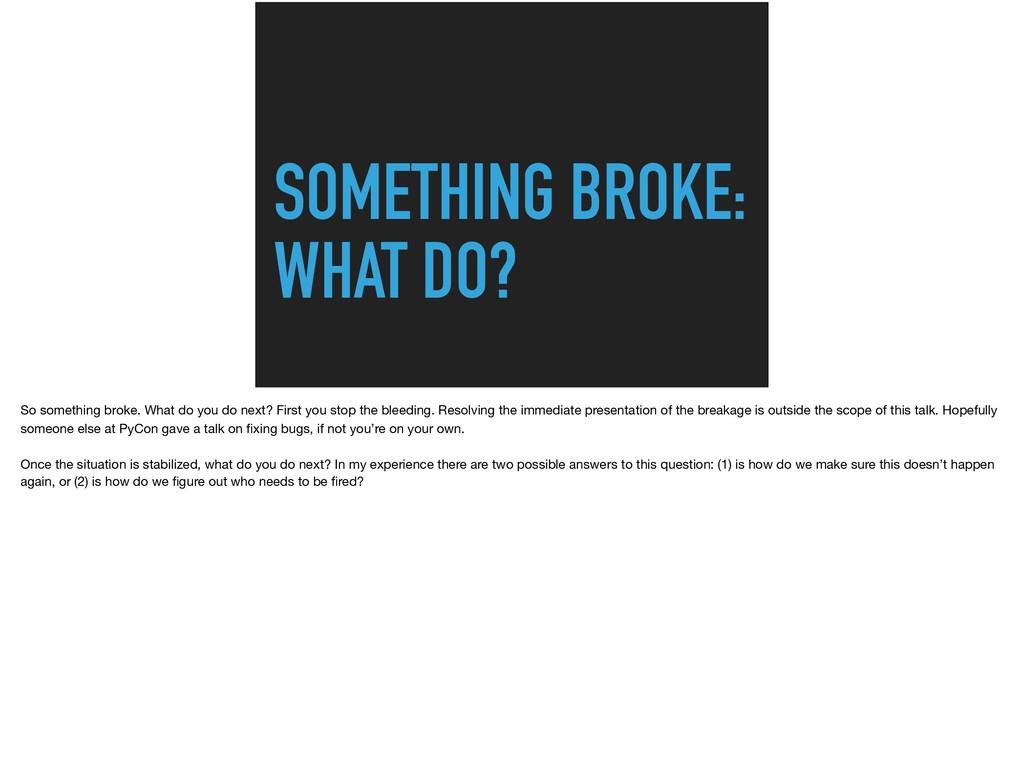 SOMETHING BROKE: WHAT DO? So something broke. ...