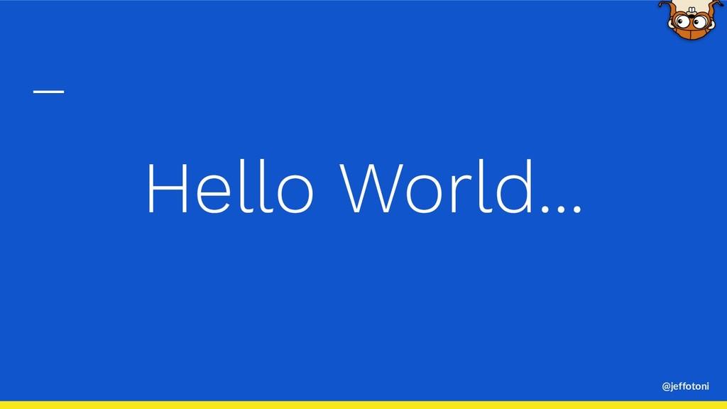 @jeffotoni Hello World...