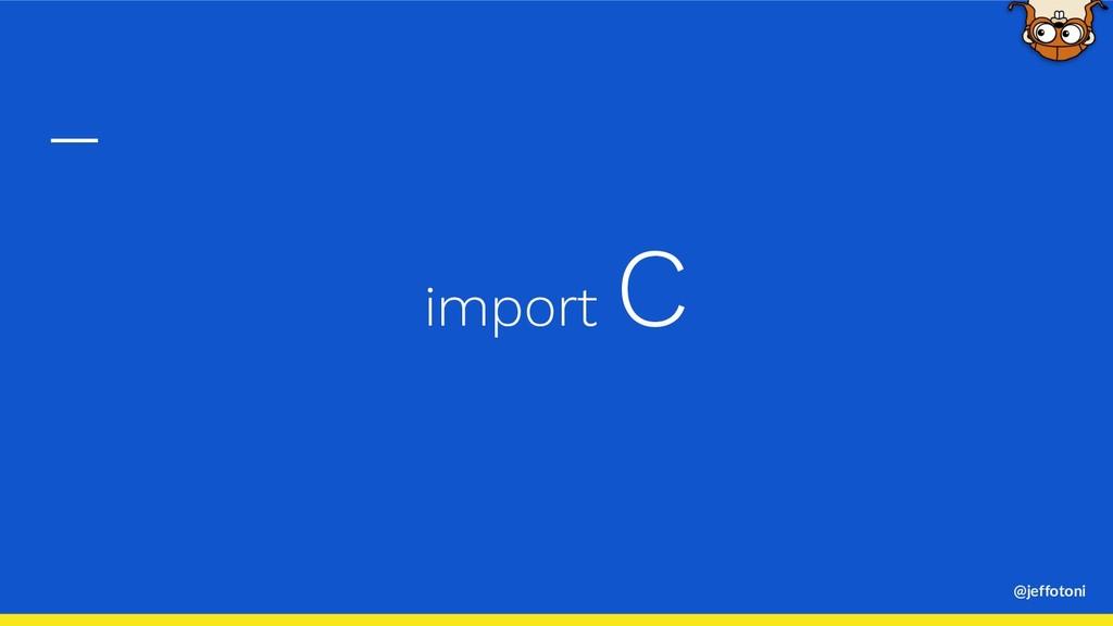 @jeffotoni import C