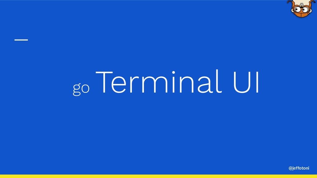 @jeffotoni go Terminal UI