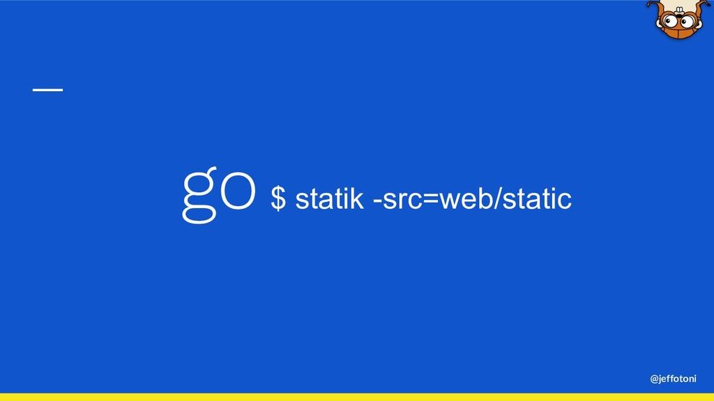@jeffotoni go $ statik -src=web/static