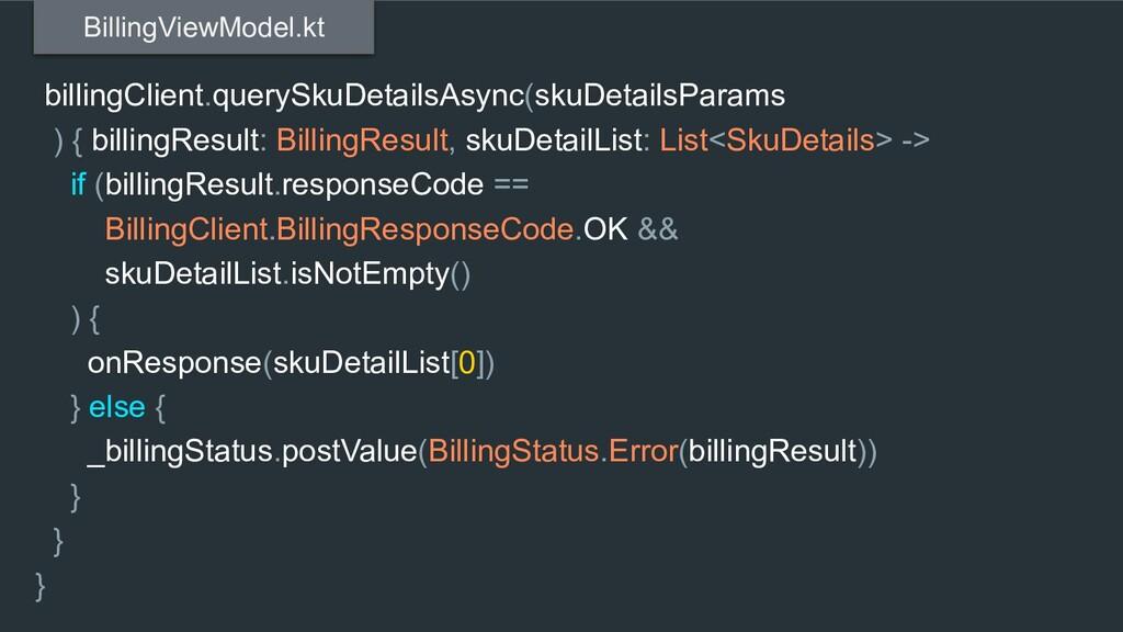 billingClient.querySkuDetailsAsync(skuDetailsPa...