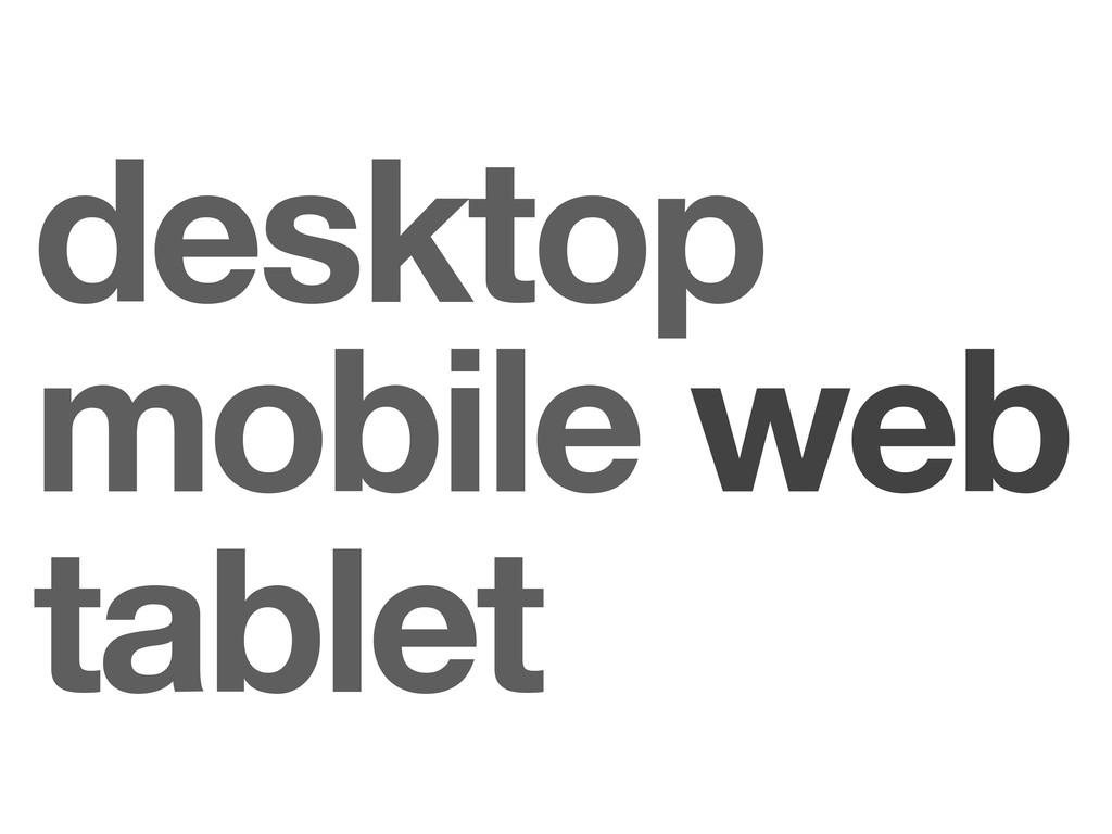 mobile web desktop tablet
