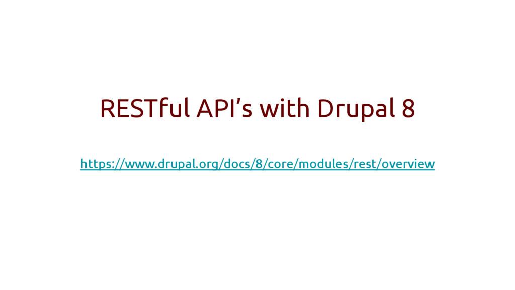 RESTful API's with Drupal 8 https://www.drupal....