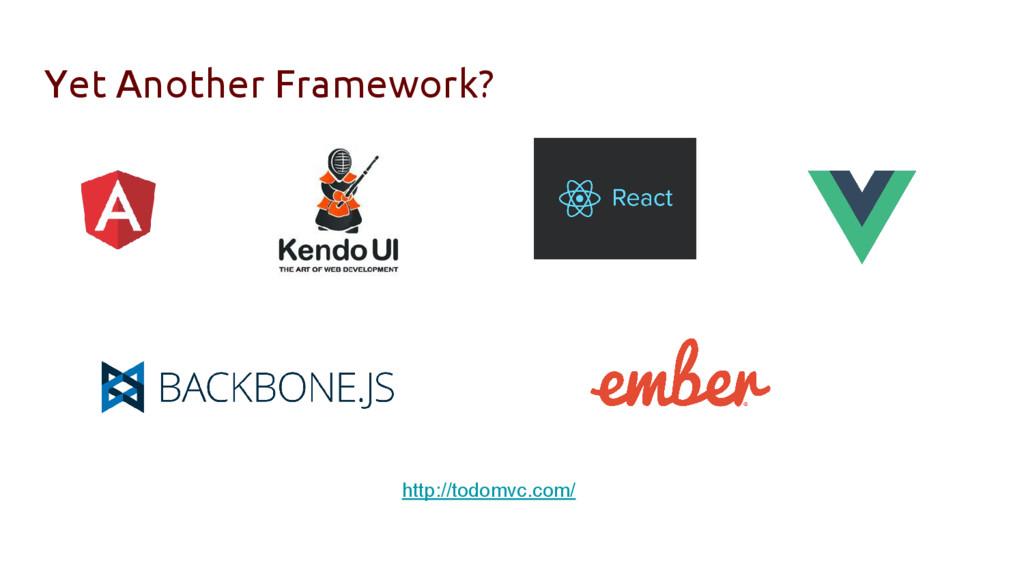 Yet Another Framework? http://todomvc.com/