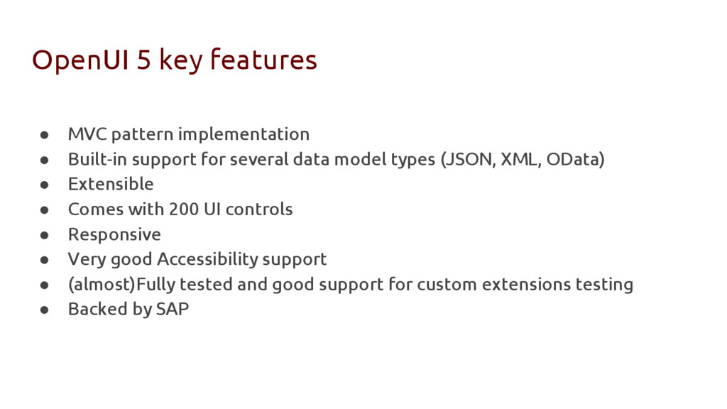 OpenUI 5 key features ● MVC pattern implementat...