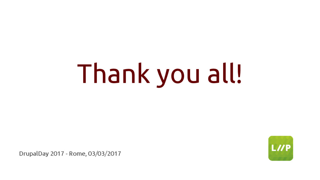 Thank you all! DrupalDay 2017 - Rome, 03/03/2017